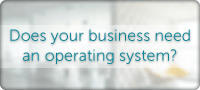 Does your business need an operating system?