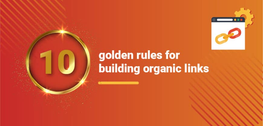 10 Golden Rules for Building Organic Links